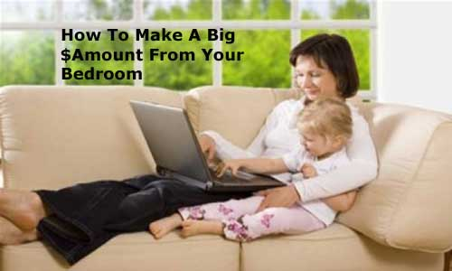 How To Make A Big $Amount From Your Bedroom