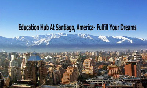 Education Hub At Santiago, America- Fulfill Your Dreams