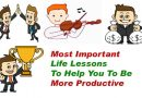 4 Most Important Life Lessons To Help You To Be More Productive