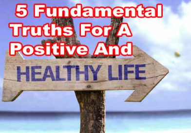 5 Fundamental Truths For A Positive And Healthy Lifestyle