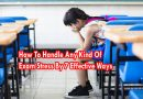 How To Handle Any Kind Of Exam Stress By 7 Effective Ways