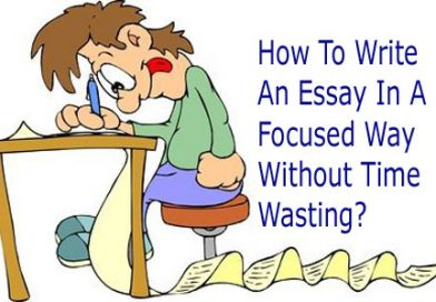 How To Write An Essay In A Focused Way Without Time Wasting?