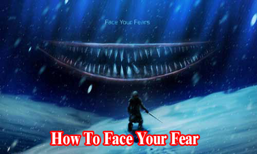 How To Face Your Fear That Is Stopping You For Doing Anything? Just Through It Out