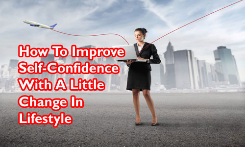 How To Improve Self-Confidence With A Little Change In Lifestyle
