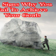 5 Signs Why You Fail To Achieve Your Goals