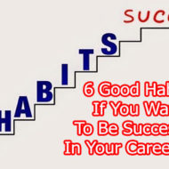 6 Good Habits If You Want To Be Successful In Your Career, Life