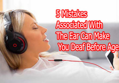 5 Mistakes Associated With The Ear Can Make You Deaf Before Age