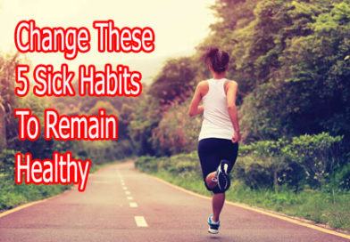 Change These 5 Sick Habits To Remain Healthy